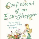 Confessions of an Eco Shopper: The True Story Of One Woman's Mission to Go Green!