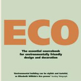 Eco: An essential sourcebook for environmentally-friendly design & decoration.