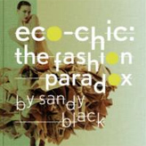 Eco-Chic: The Fashion Paradox by leading academic Sandy Black. Shop for organic fashion at StyleWillSaveUs eco style boutique.