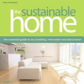 The Sustainable Home: Eco Building, Renovation & Decoration.